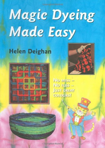 Magic Dyeing Made Easy: No Mess No Fuss-just Great Colours: Helen Deighan