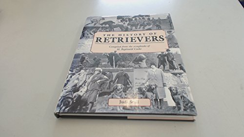 9780954041700: The History of Retrievers: Compiled from the Scrapbooks of H.Reginald Cooke