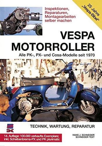 Vespa Motorroller: Alle PK-, PX-und Cosa-Modelle seit 1970. Technik, Wartung, Reparatur. Inspektionen, Reperaturen, Montagearbeiten selber machen - Schneider, Hans-Jürgen