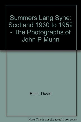 Summers Lang Syne: Scotland 1930 to 1959 - The Photographs of John P Munn (0954045351) by Elliot, David
