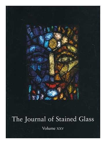 THE JOURNAL OF STAINED GLASS, VOL. XXV, 2001.: No author.