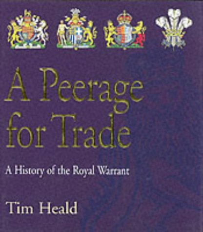 9780954047603: A Peerage for Trade: The History of the Royal Warrant Holders Association