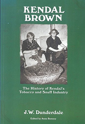 9780954049751: Kendal Brown: The History of Kendal's Tobacco and Snuff Industry