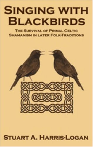 9780954053161: Singing with Blackbirds: The Survival of Primal Celtic Shamanism in Later Folk-Traditions