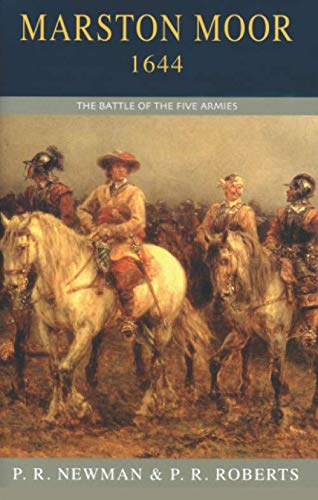 Marston Moor 1644: The Battle of the: Roberts, P.R., Newman,