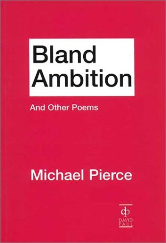 Bland Ambition and Other Poems by Michael: Pierce, Michael