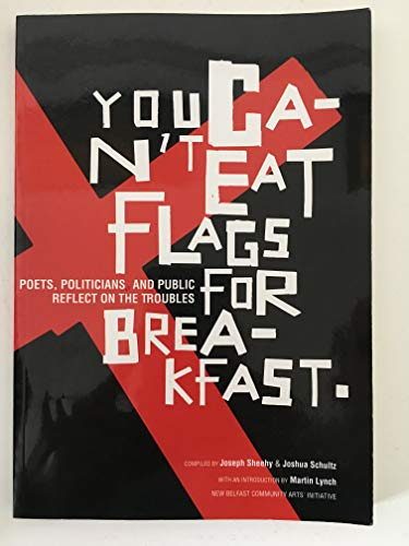 9780954066208: You Can't Eat Flags for Breakfast: Poets, Politicians, and Public Reflect on the Troubles
