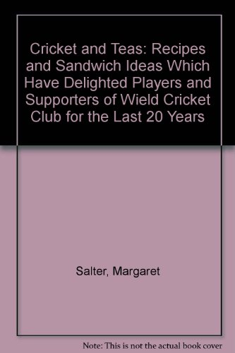 9780954074203: Cricket and Teas: Recipes and Sandwich Ideas Which Have Delighted Players and Supporters of Wield Cricket Club for the Last 20 Years