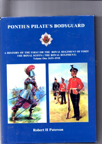 9780954090616: Pontius Pilate's Bodyguard - A history of The First or Royal Regiment of Foot The Royal Scots (The Royal Regiment) Volume One 1633-1918