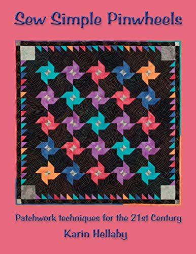 Sew Simple Pinwheels: Patchwork Techniques for the 21st Century: Karin Hellaby