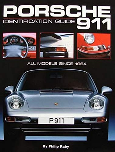 Porsche 911 Identification Guide: All Models Since 1964: Raby, Philip