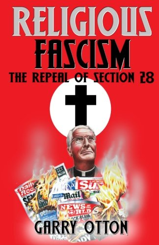 Religious Fascism: The Repeal of Section 28: Otton, Garry