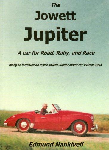 The Jowett Jupiter: A Car for Road,: Nankivell, Edmund