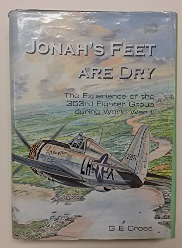 9780954116408: Jonah's Feet Are Dry: The Experience of the 353rd Fighter Group during World War II