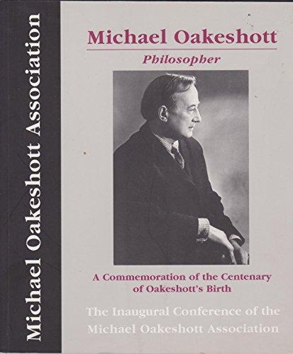 9780954120009: Michael Oakeshott: Philosopher - A Commemoration of the Centenary of Oakeshott's Birth