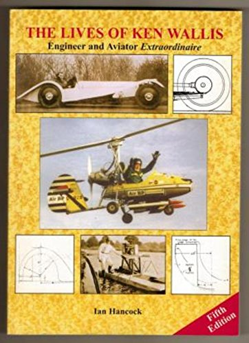 9780954123963: The Lives of Ken Wallis: Engineer and Aviator Extraordinaire