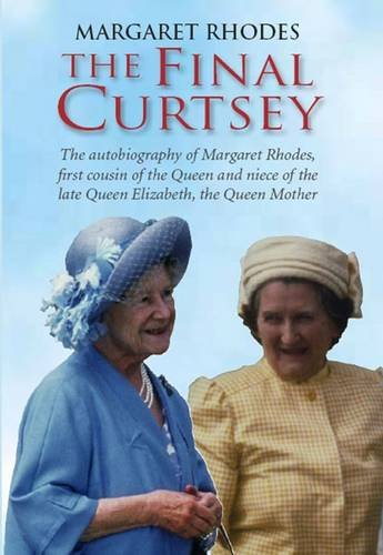 9780954127565: The Final Curtsey: The Autobiography of Margaret Rhodes, First Cousin of the Queen and Niece of Queen Elizabeth, the Queen Mother