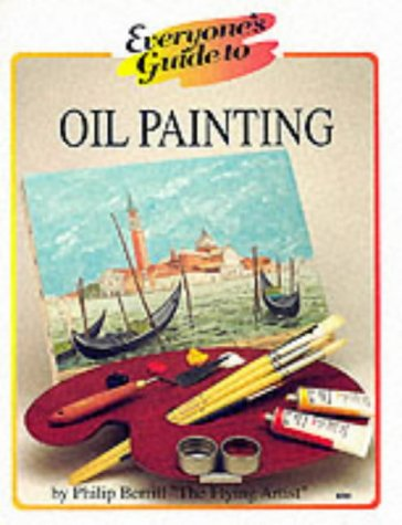 Oil Painting (Everyone's Guide To... Series) (0954132327) by Philip Berrill