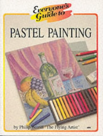Everyone's Guide to Pastel Painting (Everyone's Guide To... Series) (0954132335) by Philip Berrill