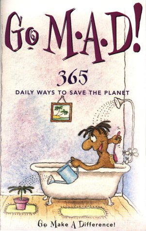 9780954136307: Go M.A.D! Go Make a Difference!: 365 Daily Ways to Save the Planet