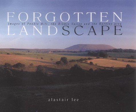 9780954138226: Forgotten Landscape: Images of Pendle Hill, the Ribble Valley and the Burnley Area