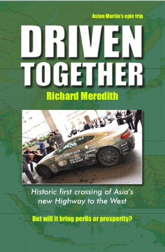 Driven Together: Historic First Crossing of Asia's New Highway to the West: Richard, Meredith