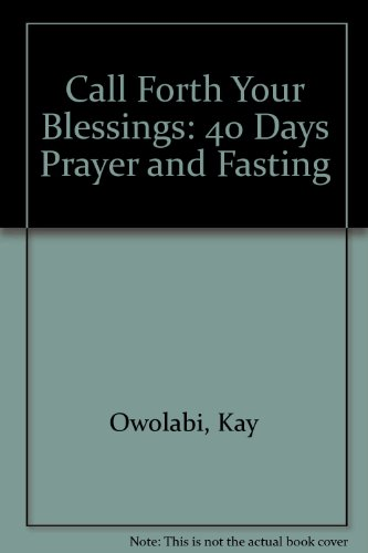 9780954150105: Call Forth Your Blessings: 40 Days Prayer and Fasting