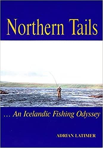 Northern Tails: An Icelandic Fishing Odyssey: Adrian Latimer