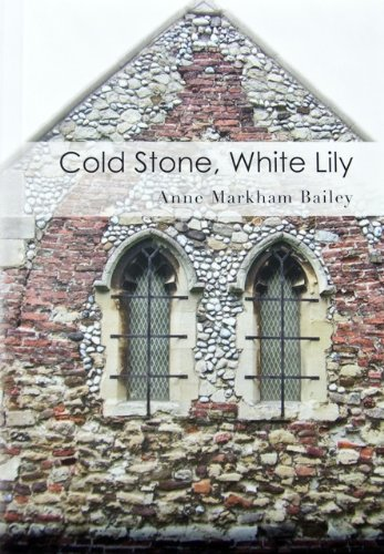 Cold Stone, White Lily: Anne Markham Bailey