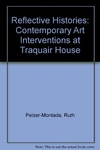 Reflective Histories: Contemporary Art Interventions at Traquair House (0954153057) by Pelzer-Montada, Ruth; Price, Sarah; Stuart, Catherine Maxwell