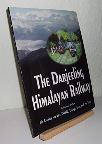 9780954160234: The Darjeeling Himalayan Railway: A Guide to the D.H.R, Darjeeling and Its Tea