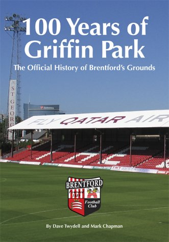 100 Years of Griffin Park: Chapman, Mark; Twydell, Dave