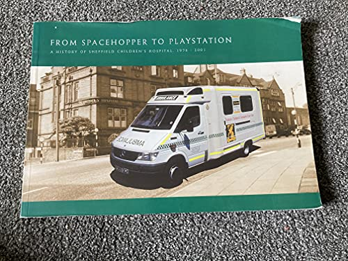 9780954165703: From Spacehopper to PlayStation A History of Sheffield Children's Hospital 1976-2001