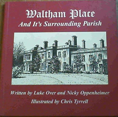 Waltham Place: And Its Surrounding Parish: Luke Over, Nicky