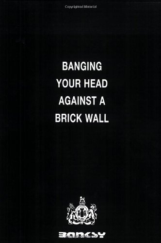 Banging Your Head Against a Brick Wall: Banksy