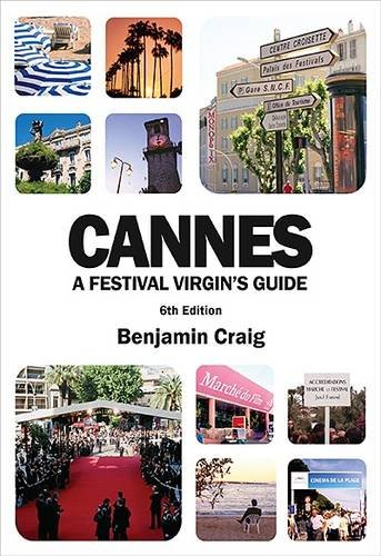 Cannes: A Festival Virgin's Guide: Attending the Cannes Film Festival for Filmmakers and Film ...