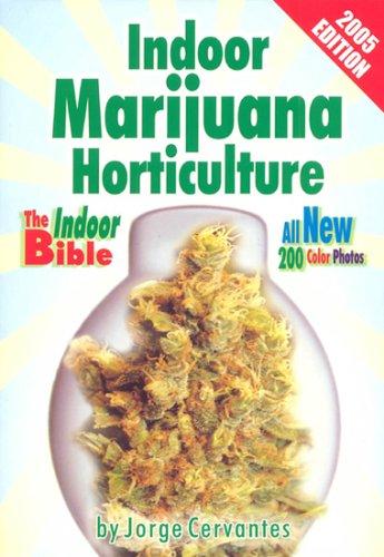 Indoor Marijuana Horticulture: The Indoor Growers Bible: Cervantes, Jorge