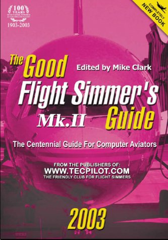 The Good Flight Simmer's Guide MK.II 2003: The Centennial Guide for PC Aviators