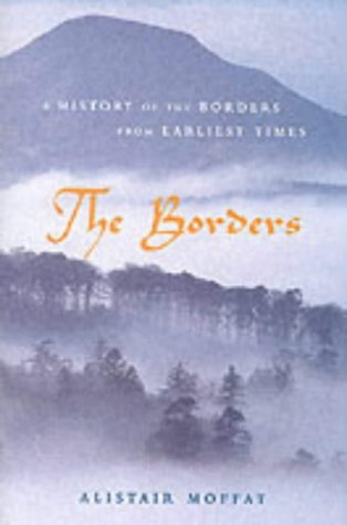 The Borders: A History of the Borders from Earliest Times: Moffat, Alistair