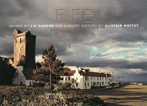 Fife, Images by Liz Hanson and a Short History by Alistair Moffat: Liz Hanson
