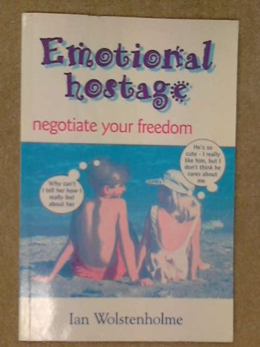 Emotional Hostage: Negotiate Your Freedom: Wolstenholme, Ian