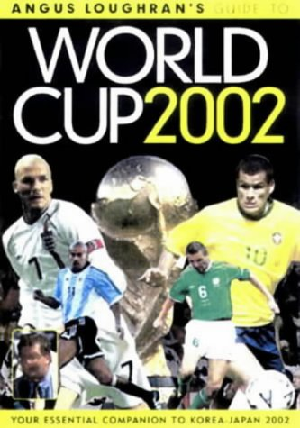 9780954230401: Angus Loughran's Guide to World Cup 2002 (Sporting Statistics)