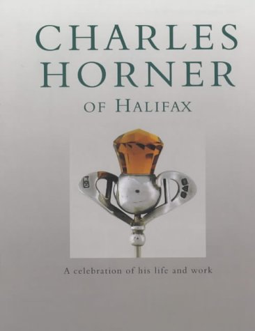 Charles Horner of Halifax: A Celebration of His Life and Work: Lawson, Tom J.