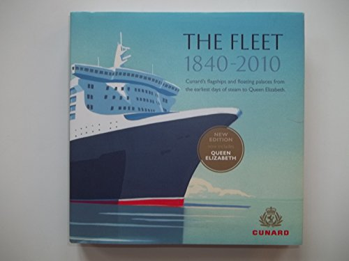 The Fleet 1840-2010: Cunard's Flagships and Floating Palaces from the Earliest Days of Steam to Queen Elizabeth (0954245180) by Wills, Elspeth