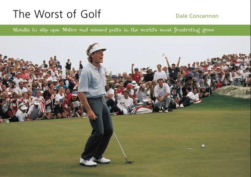 The Worst of Golf: Shanks to Slip Ups - Malice and Missed Putts in the World's Most ...