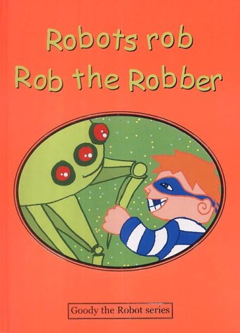 9780954266547: Robots Rob Rob the Robber (Goody the Robot)