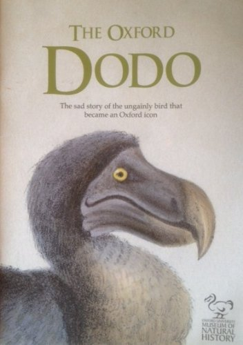 9780954272623: The Oxford Dodo: The Sad Story of the Ungainly Bird That Became an Oxford Icon