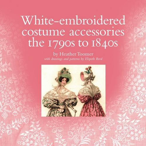 9780954273033: White-embroidered Costume Accessories: the 1790s to 1840s