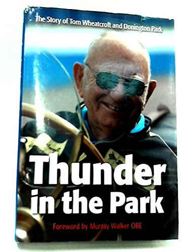 Thunder in the Park: The Story of Tom Wheatcroft and Donington Park: Tom Wheatcroft