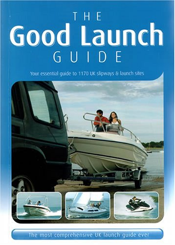 9780954296711: The Good Launch Guide: Your essential guide to 1170 slipways and launch sites: The UK's No.1 Slipway and Launch Site Guide